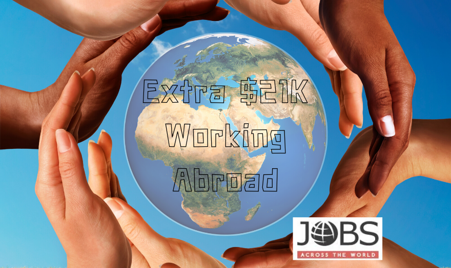 Would You Like to Earn an Extra $21K Working Abroad?